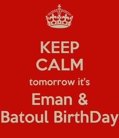 Poster: KEEP CALM tomorrow it's Eman & Batoul BirthDay