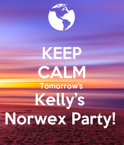 Poster: KEEP CALM Tomorrow's  Kelly's  Norwex Party!