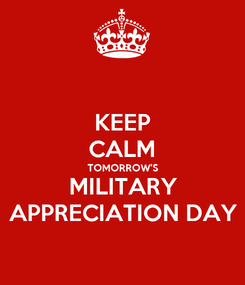 Poster: KEEP CALM TOMORROW'S MILITARY APPRECIATION DAY
