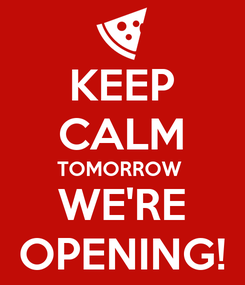 Poster: KEEP CALM TOMORROW  WE'RE OPENING!