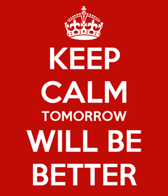 Poster: KEEP CALM TOMORROW WILL BE BETTER