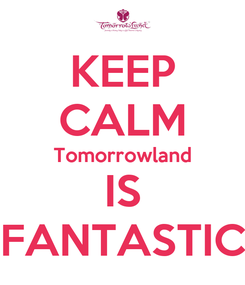 Poster: KEEP CALM Tomorrowland IS FANTASTIC
