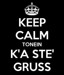 Poster: KEEP CALM TONEIN K'A STE' GRUSS