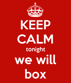 Poster: KEEP CALM tonight we will box