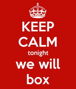 Poster: KEEP CALM tonight we will box