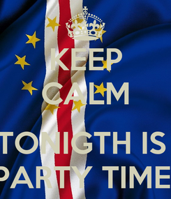 Poster: KEEP CALM  TONIGTH IS  PARTY TIME