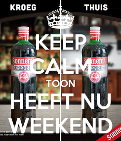 Poster: KEEP CALM TOON HEEFT NU WEEKEND