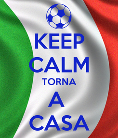 Poster: KEEP CALM TORNA A  CASA