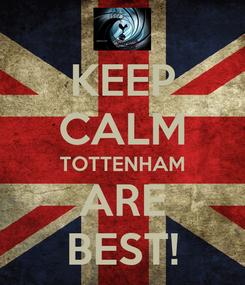 Poster: KEEP CALM TOTTENHAM ARE BEST!