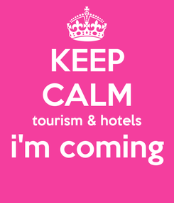 Poster: KEEP CALM tourism & hotels i'm coming