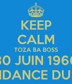 Poster: KEEP CALM TOZA BA BOSS 30 JUIN 1960 INDÉPENDANCE DU CONGO