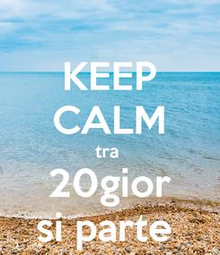 Poster: KEEP CALM tra  20gior si parte