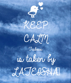 Poster: KEEP CALM Trakecia is taken by LATEISHA✌