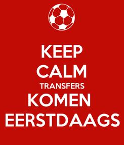 Poster: KEEP CALM TRANSFERS KOMEN  EERSTDAAGS