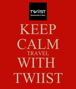 Poster: KEEP CALM TRAVEL WITH  TWIIST
