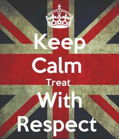 Poster: Keep Calm  Treat  With Respect