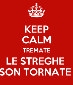 Poster: KEEP CALM TREMATE LE STREGHE  SON TORNATE