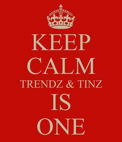 Poster: KEEP CALM TRENDZ & TINZ IS ONE