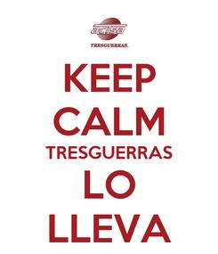 Poster: KEEP CALM TRESGUERRAS LO LLEVA