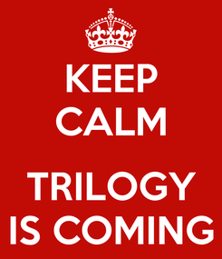 Poster: KEEP CALM  TRILOGY IS COMING