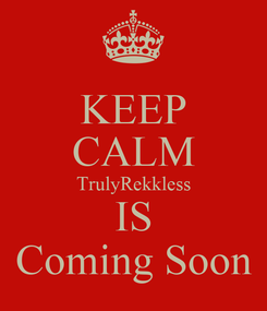 Poster: KEEP CALM TrulyRekkless IS Coming Soon