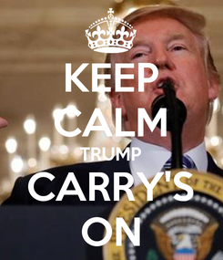Poster: KEEP CALM TRUMP CARRY'S ON