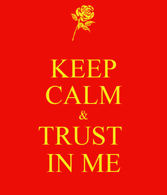 Poster: KEEP CALM & TRUST  IN ME