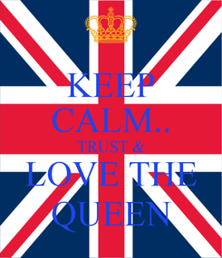 Poster: KEEP CALM.. TRUST & LOVE THE QUEEN