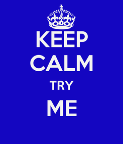 Poster: KEEP CALM TRY ME
