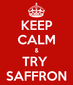Poster: KEEP CALM & TRY  SAFFRON