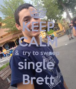 Poster: KEEP CALM &  try to sweep  single  Brett