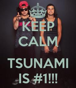 Poster: KEEP CALM  TSUNAMI IS #1!!!