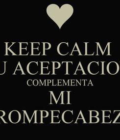 Poster: KEEP CALM  TU ACEPTACION  COMPLEMENTA  MI  MI ROMPECABEZAS