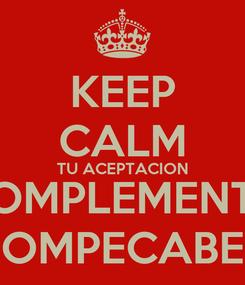 Poster: KEEP CALM TU ACEPTACION COMPLEMENTA MI ROMPECABEZAS