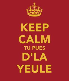 Poster: KEEP CALM TU PUES D'LA YEULE