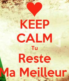 Poster: KEEP CALM Tu Reste Ma Meilleur
