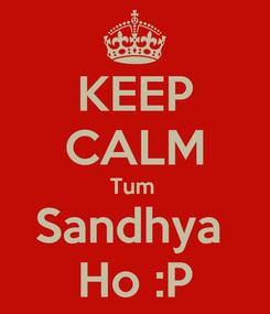 Poster: KEEP CALM Tum  Sandhya  Ho :P
