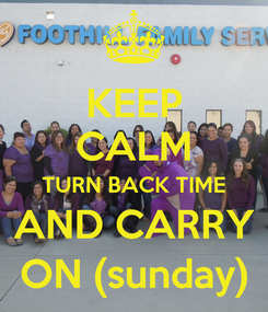 Poster: KEEP CALM TURN BACK TIME AND CARRY ON (sunday)