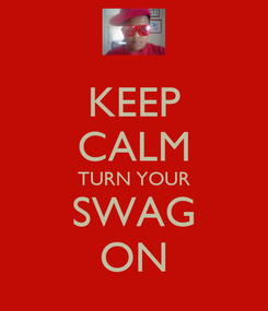 Poster: KEEP CALM TURN YOUR SWAG ON