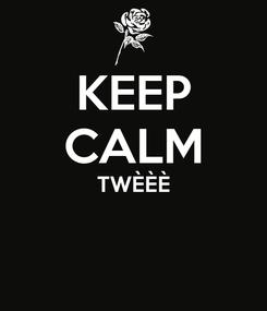Poster: KEEP CALM TWÈÈÈ