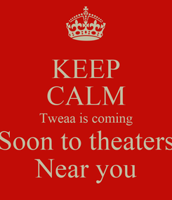 Poster: KEEP CALM Tweaa is coming Soon to theaters Near you
