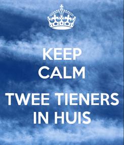 Poster: KEEP CALM  TWEE TIENERS IN HUIS