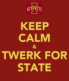 Poster: KEEP CALM & TWERK FOR STATE