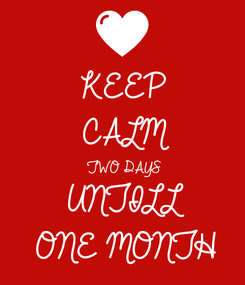 Poster: KEEP CALM TWO DAYS UNTILL ONE MONTH
