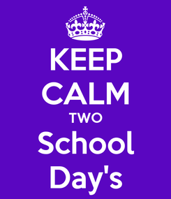 Poster: KEEP CALM TWO School Day's