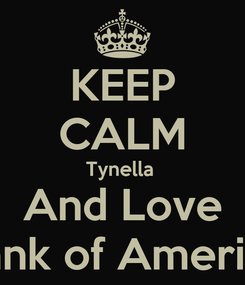 Poster: KEEP CALM Tynella  And Love Bank of America