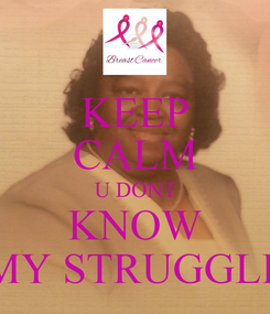 Poster: KEEP CALM U DONT KNOW MY STRUGGLE