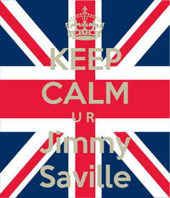 Poster: KEEP CALM U R  Jimmy Saville