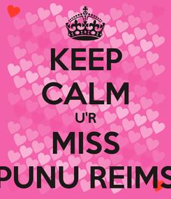 Poster: KEEP CALM U'R MISS PUNU REIMS