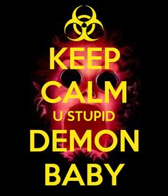 Poster: KEEP CALM U STUPID DEMON BABY